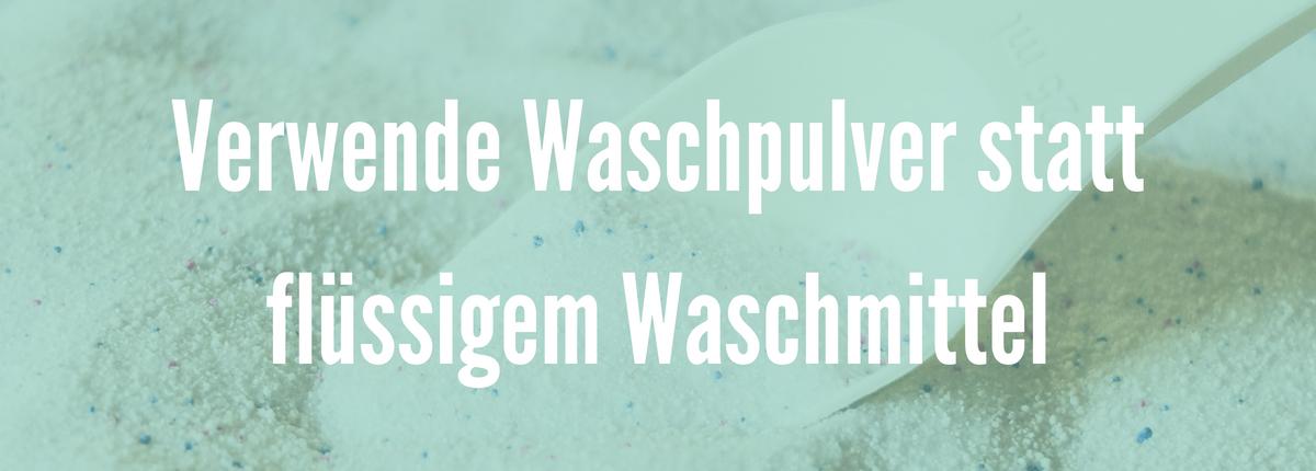 UMWELTFREUNDLICHER WÄSCHE WASCHEN - Verwende Waschpulver statt Waschmittel